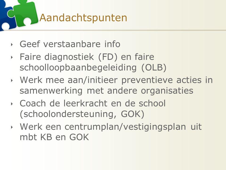 Aandachtspunten  Geef verstaanbare info  Faire diagnostiek (FD) en faire schoolloopbaanbegeleiding (OLB)  Werk mee aan/initieer preventieve acties