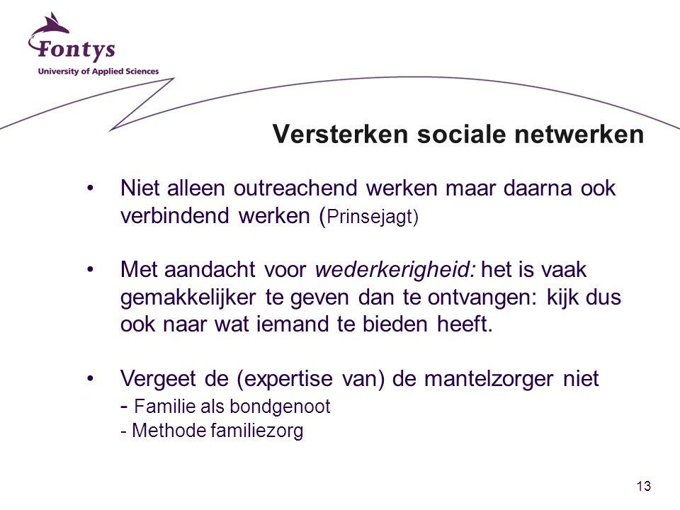 13 Versterken sociale netwerken Niet alleen outreachend werken maar daarna ook verbindend werken ( Prinsejagt) Met aandacht voor wederkerigheid: het i