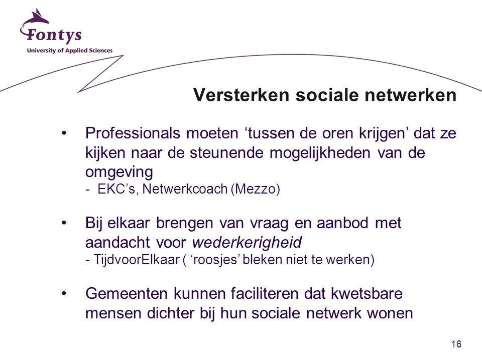 16 Versterken sociale netwerken Professionals moeten 'tussen de oren krijgen' dat ze kijken naar de steunende mogelijkheden van de omgeving - EKC's, N