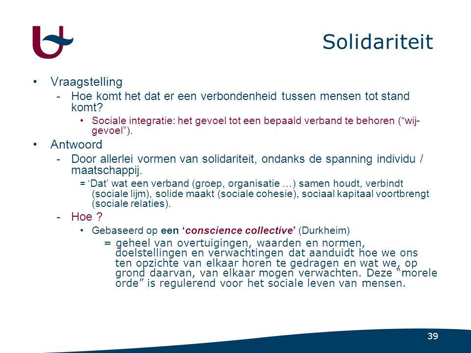 39 Solidariteit Vraagstelling -Hoe komt het dat er een verbondenheid tussen mensen tot stand komt.