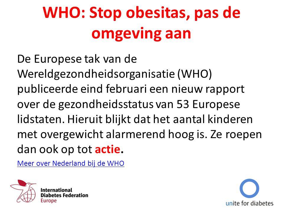 WHO: Stop obesitas, pas de omgeving aan De Europese tak van de Wereldgezondheidsorganisatie (WHO) publiceerde eind februari een nieuw rapport over de