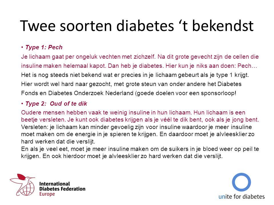 Twee soorten diabetes 't bekendst Type 1: Pech Je lichaam gaat per ongeluk vechten met zichzelf. Na dit grote gevecht zijn de cellen die insuline make