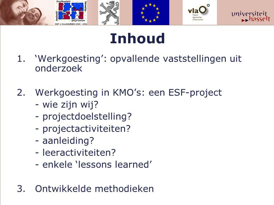 Inhoud 1.'Werkgoesting': opvallende vaststellingen uit onderzoek 2.Werkgoesting in KMO's: een ESF-project - wie zijn wij.