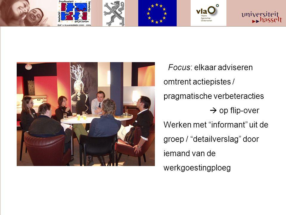 Focus: elkaar adviseren omtrent actiepistes / pragmatische verbeteracties  op flip-over Werken met informant uit de groep / detailverslag door iemand van de werkgoestingploeg