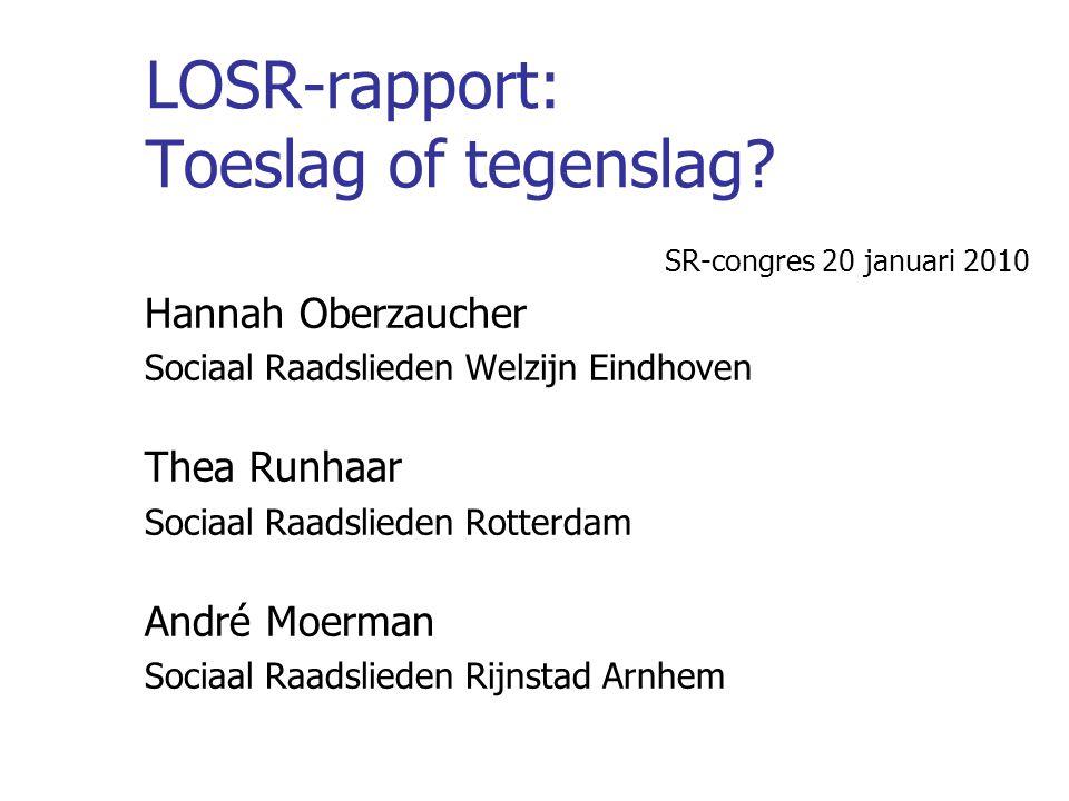 LOSR-rapport: Toeslag of tegenslag? SR-congres 20 januari 2010 Hannah Oberzaucher Sociaal Raadslieden Welzijn Eindhoven Thea Runhaar Sociaal Raadslied