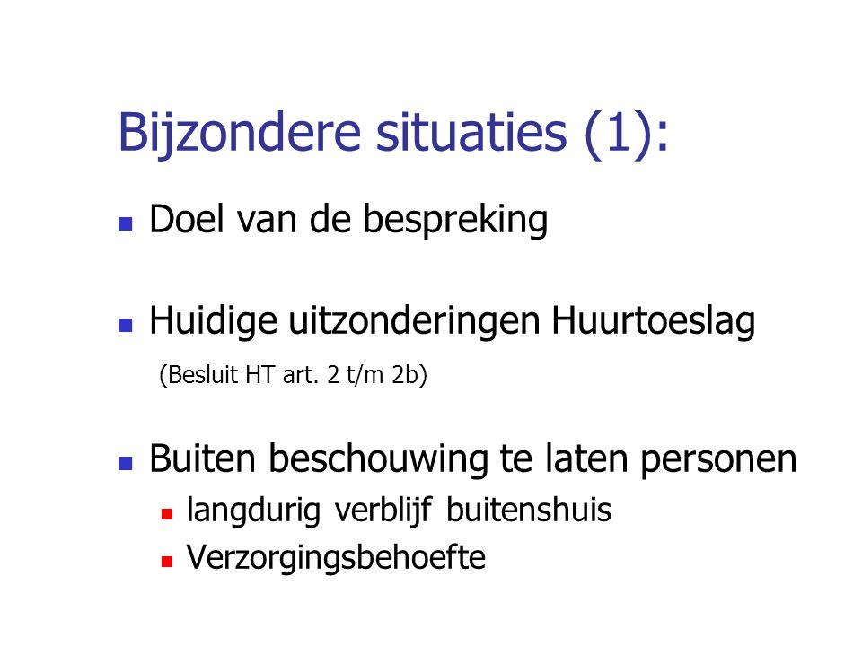 Bijzondere situaties (1): Doel van de bespreking Huidige uitzonderingen Huurtoeslag (Besluit HT art. 2 t/m 2b) Buiten beschouwing te laten personen la