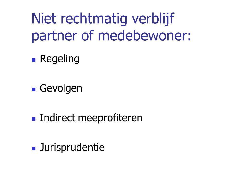 Niet rechtmatig verblijf partner of medebewoner: Regeling Gevolgen Indirect meeprofiteren Jurisprudentie