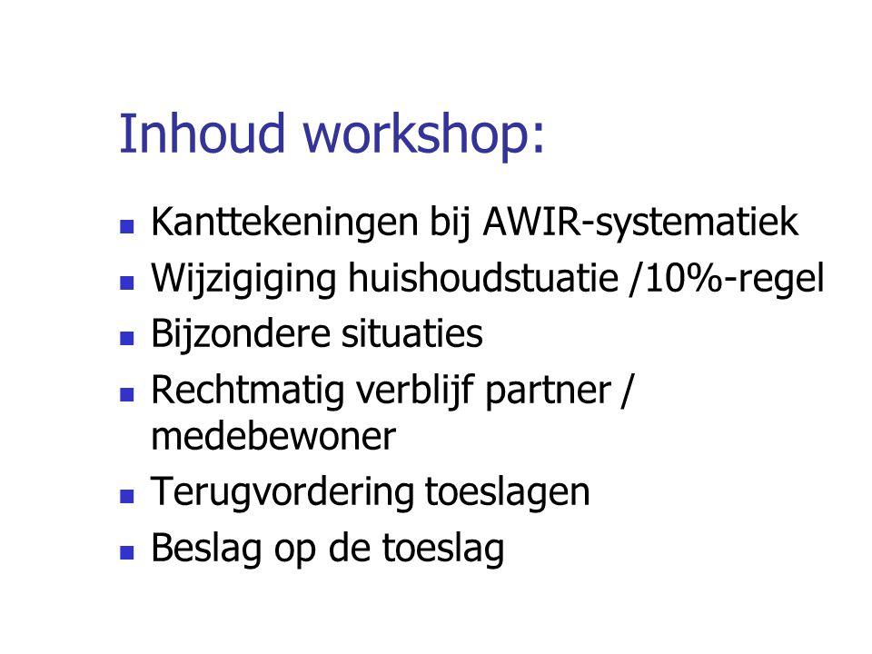Inhoud workshop: Kanttekeningen bij AWIR-systematiek Wijzigiging huishoudstuatie /10%-regel Bijzondere situaties Rechtmatig verblijf partner / medebew