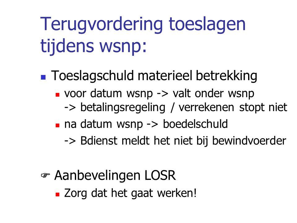 Terugvordering toeslagen tijdens wsnp: Toeslagschuld materieel betrekking voor datum wsnp -> valt onder wsnp -> betalingsregeling / verrekenen stopt n