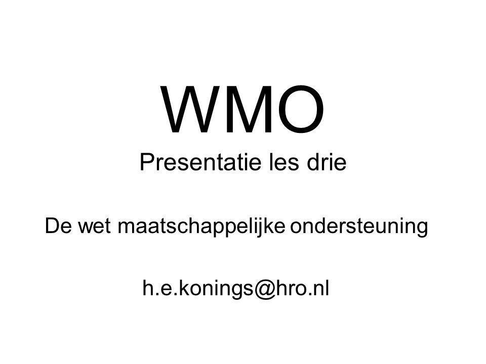 WMO Presentatie les drie De wet maatschappelijke ondersteuning h.e.konings@hro.nl