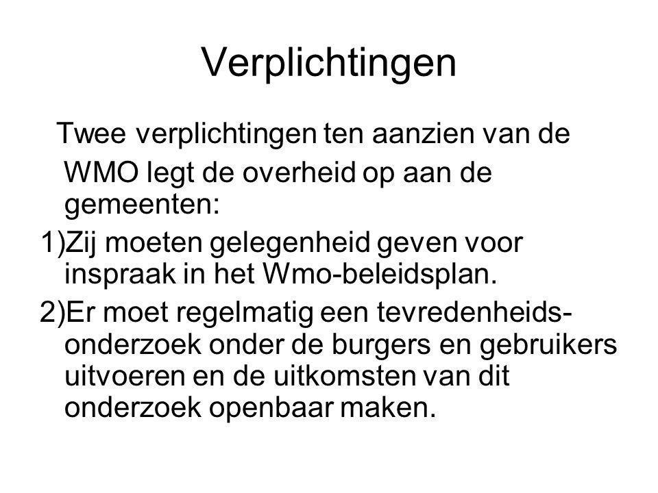 Verplichtingen Twee verplichtingen ten aanzien van de WMO legt de overheid op aan de gemeenten: 1)Zij moeten gelegenheid geven voor inspraak in het Wm