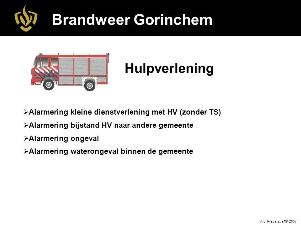 Brandweer Gorinchem Afd. Preparatie 09-2007 Hulpverlening  Alarmering kleine dienstverlening met HV (zonder TS)  Alarmering bijstand HV naar andere