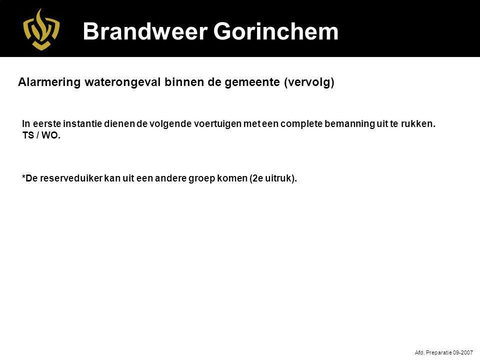 Brandweer Gorinchem Afd. Preparatie 09-2007 Alarmering waterongeval binnen de gemeente (vervolg) In eerste instantie dienen de volgende voertuigen met