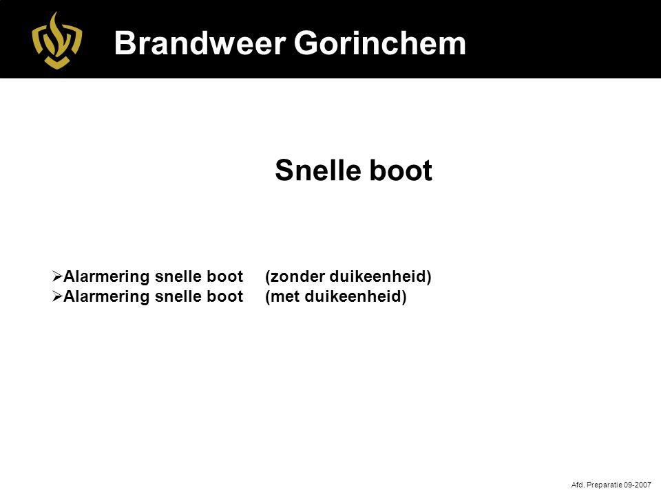 Brandweer Gorinchem Afd. Preparatie 09-2007 Snelle boot  Alarmering snelle boot (zonder duikeenheid)  Alarmering snelle boot (met duikeenheid)