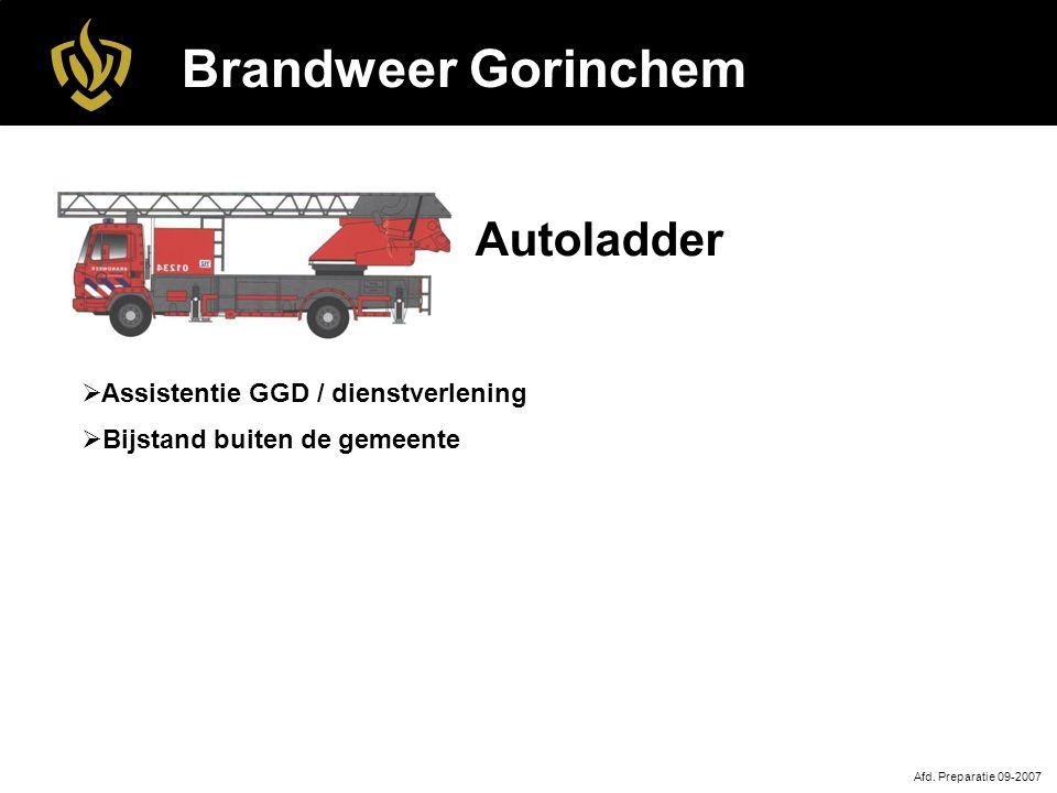 Brandweer Gorinchem Afd. Preparatie 09-2007 Autoladder  Assistentie GGD / dienstverlening  Bijstand buiten de gemeente