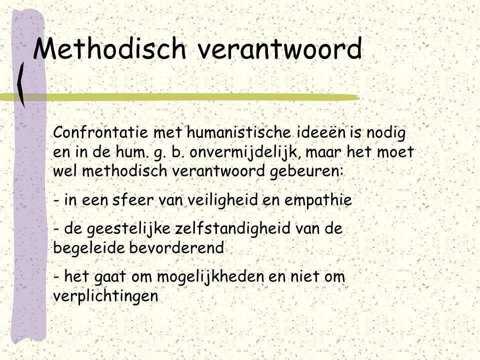 Methodisch verantwoord Confrontatie met humanistische ideeën is nodig en in de hum.