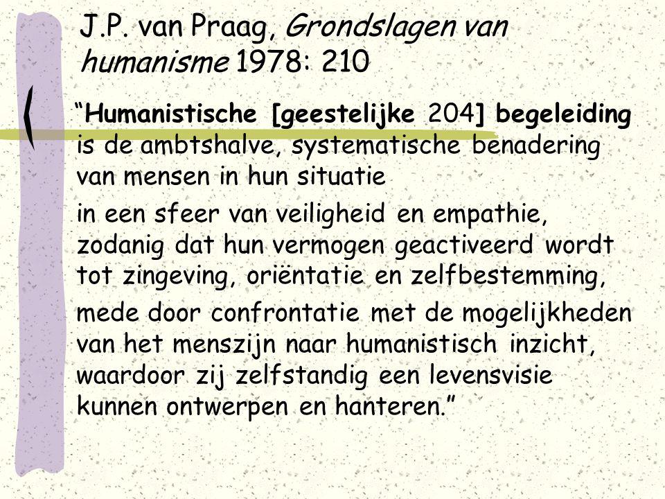 """J.P. van Praag, Grondslagen van humanisme 1978: 210 """"Humanistische [geestelijke 204] begeleiding is de ambtshalve, systematische benadering van mensen"""