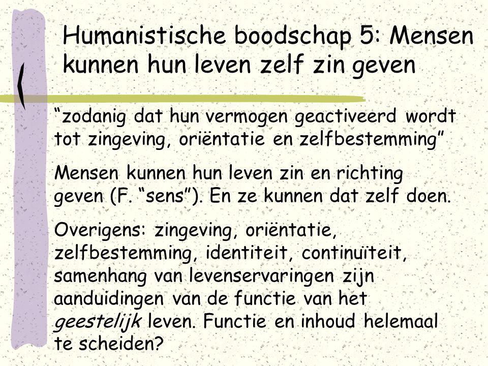Humanistische boodschap 6: Menszijn biedt volgens humanisten DEZE positieve mogelijkheden mede door confrontatie met de mogelijkheden van het menszijn naar humanistisch inzicht Deze zinsnede verwijst overduidelijk naar het humanisme als een levensbeschouwing met een bepaalde inhoud.