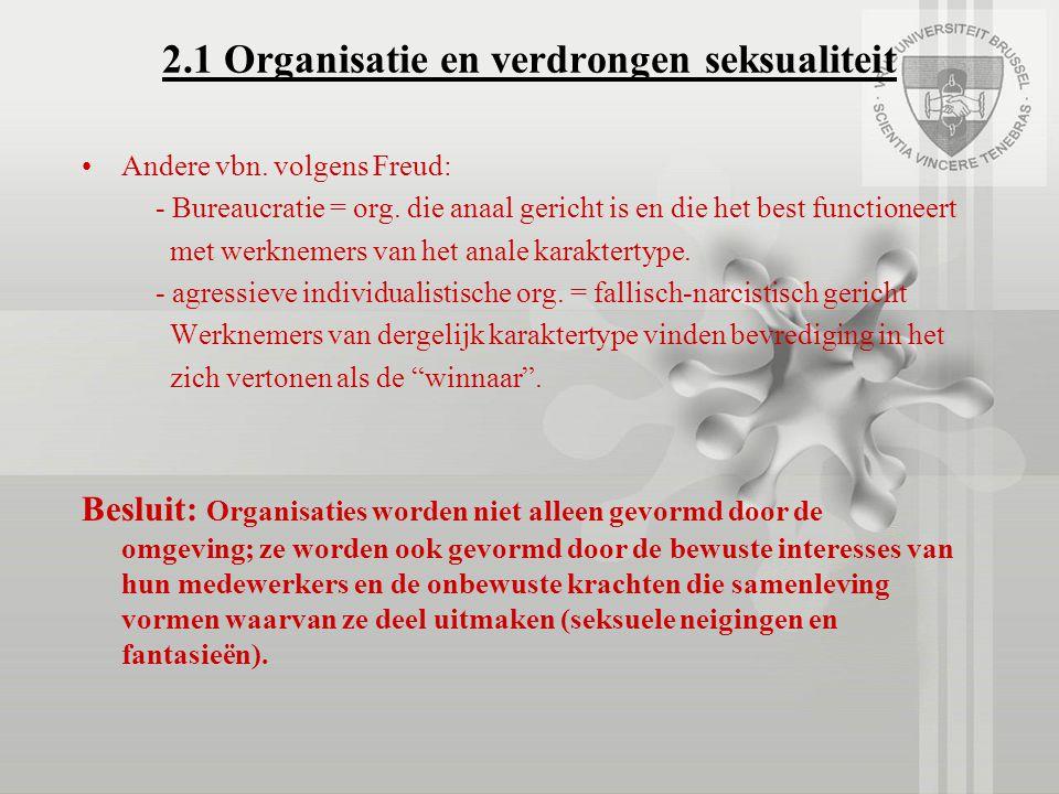 2.1 Organisatie en verdrongen seksualiteit Andere vbn. volgens Freud: - Bureaucratie = org. die anaal gericht is en die het best functioneert met werk