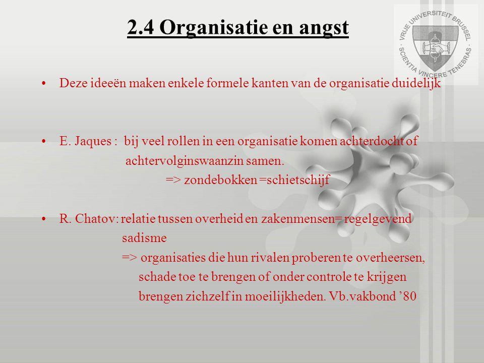 2.4 Organisatie en angst Deze ideeën maken enkele formele kanten van de organisatie duidelijk E. Jaques : bij veel rollen in een organisatie komen ach