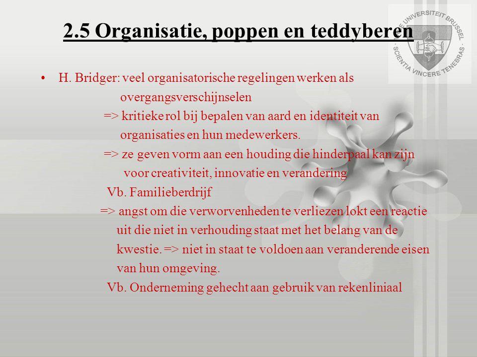 2.5 Organisatie, poppen en teddyberen H. Bridger: veel organisatorische regelingen werken als overgangsverschijnselen => kritieke rol bij bepalen van