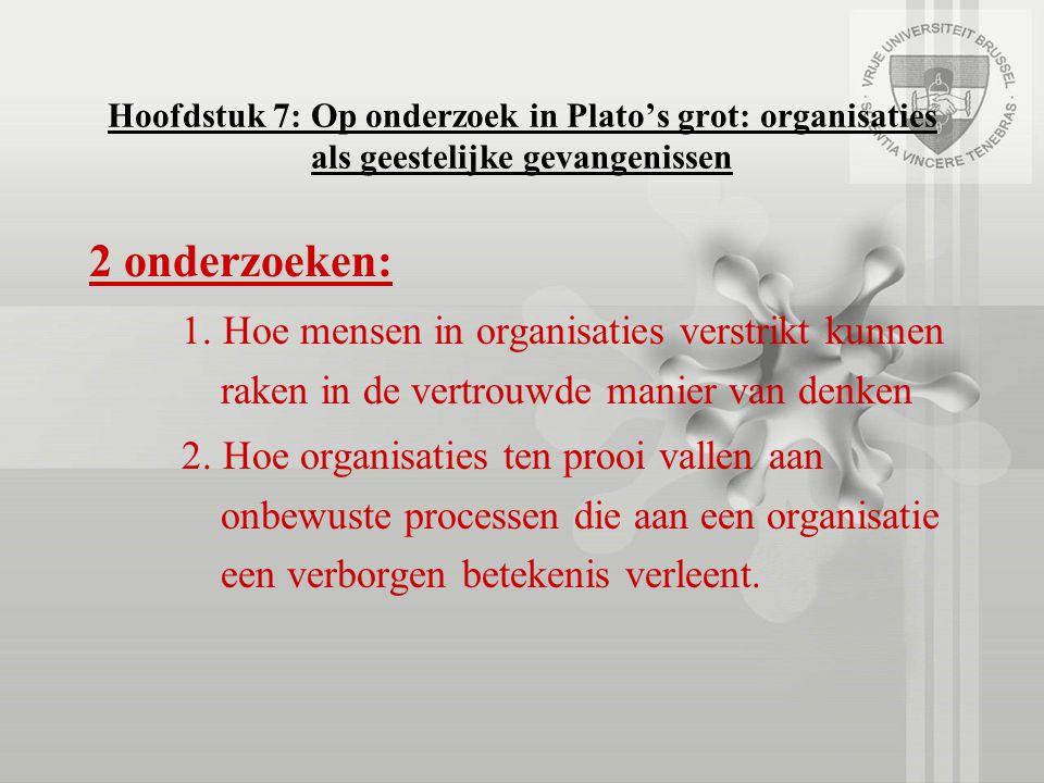 Hoofdstuk 7: Op onderzoek in Plato's grot: organisaties als geestelijke gevangenissen 2 onderzoeken: 1. Hoe mensen in organisaties verstrikt kunnen ra