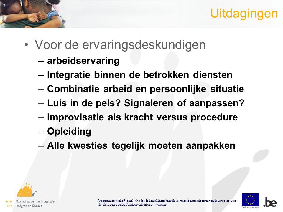 Uitdagingen Voor de ervaringsdeskundigen –arbeidservaring –Integratie binnen de betrokken diensten –Combinatie arbeid en persoonlijke situatie –Luis in de pels.