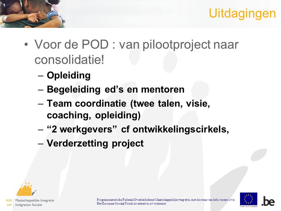 Uitdagingen Voor de POD : van pilootproject naar consolidatie.
