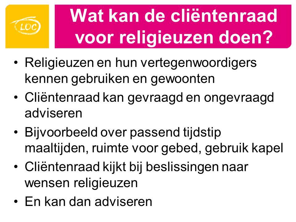 Wat kan de cliëntenraad voor religieuzen doen? Religieuzen en hun vertegenwoordigers kennen gebruiken en gewoonten Cliëntenraad kan gevraagd en ongevr