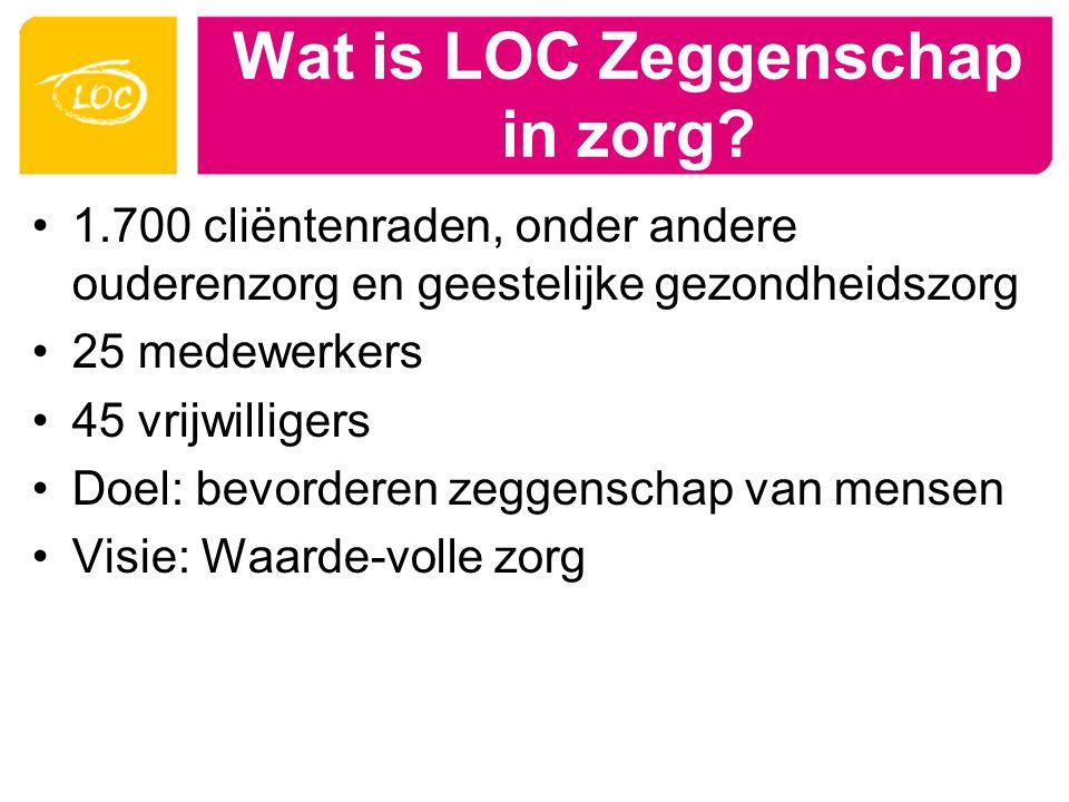 Wat is LOC Zeggenschap in zorg? 1.700 cliëntenraden, onder andere ouderenzorg en geestelijke gezondheidszorg 25 medewerkers 45 vrijwilligers Doel: bev