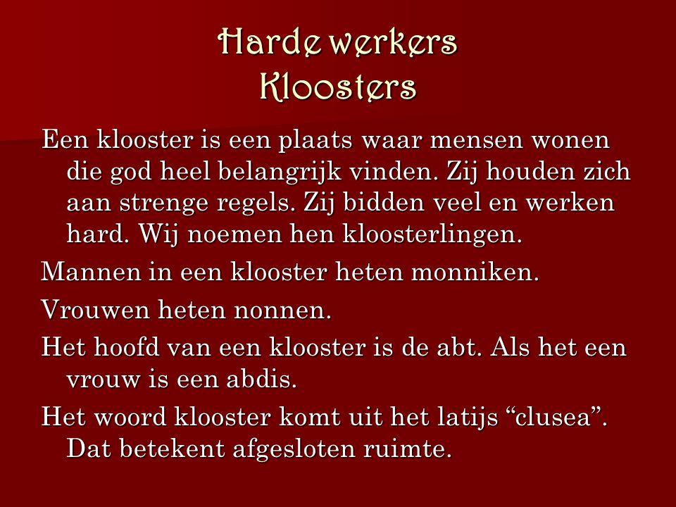 Harde werkers Kloosters Een klooster is een plaats waar mensen wonen die god heel belangrijk vinden. Zij houden zich aan strenge regels. Zij bidden ve