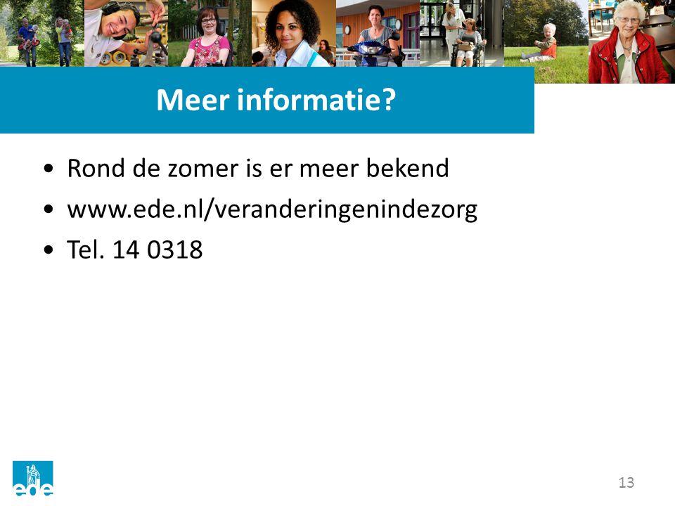 13 Meer informatie? Rond de zomer is er meer bekend www.ede.nl/veranderingenindezorg Tel. 14 0318