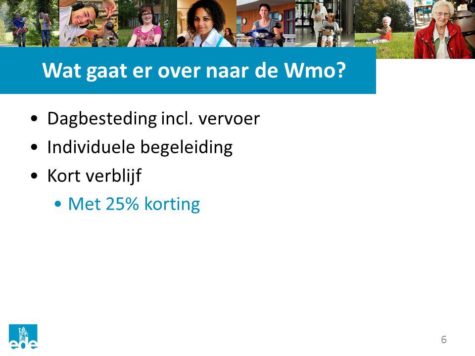 6 Wat gaat er over naar de Wmo? Dagbesteding incl. vervoer Individuele begeleiding Kort verblijf Met 25% korting