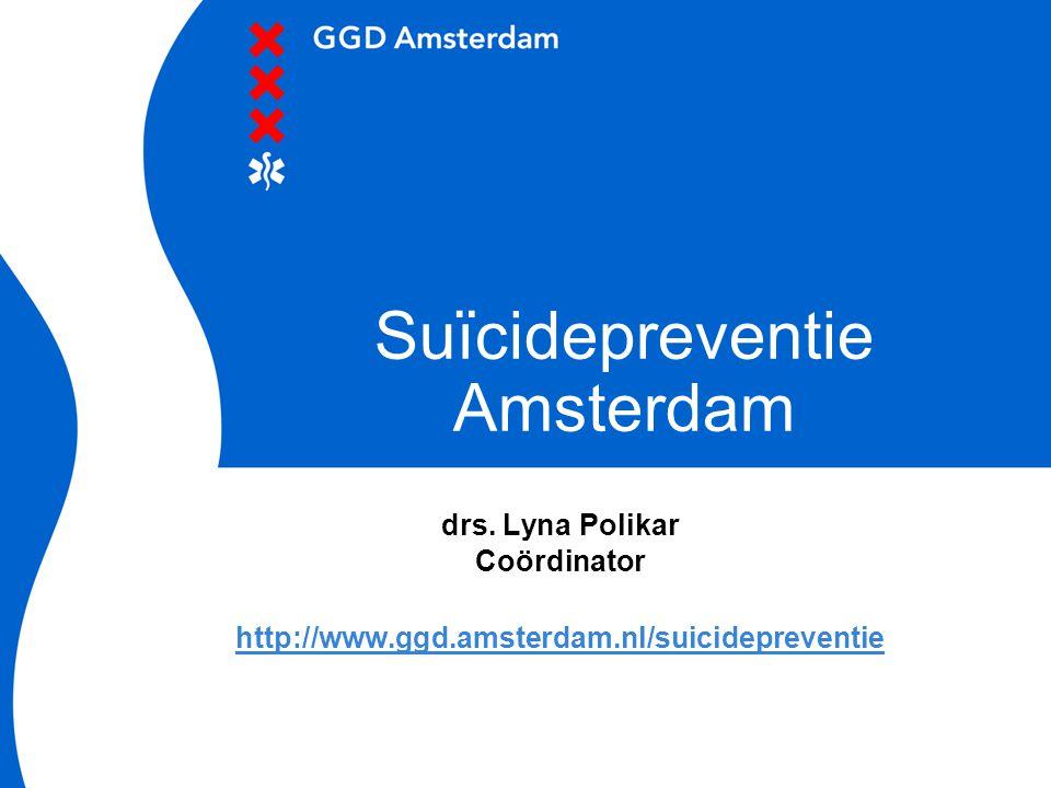 Suïcidepreventie Amsterdam drs. Lyna Polikar Coördinator http://www.ggd.amsterdam.nl/suicidepreventie
