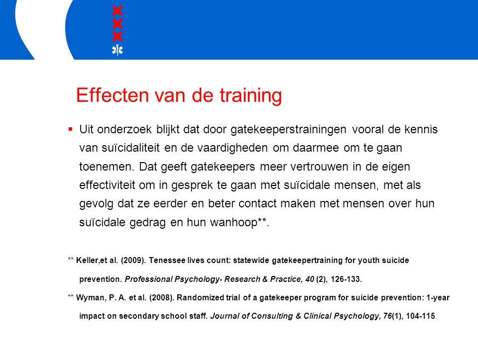 Effecten van de training  Uit onderzoek blijkt dat door gatekeeperstrainingen vooral de kennis van suïcidaliteit en de vaardigheden om daarmee om te