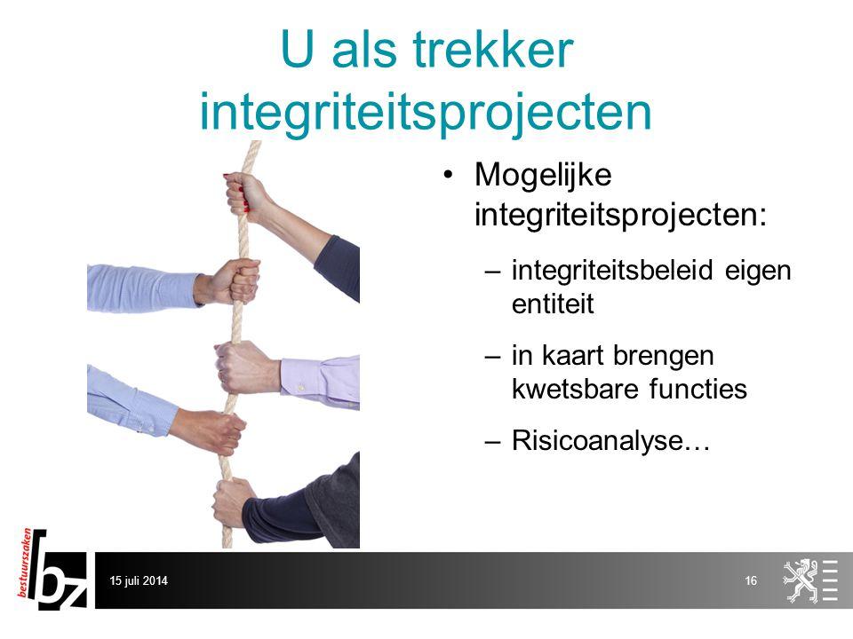 U als trekker integriteitsprojecten Mogelijke integriteitsprojecten: –integriteitsbeleid eigen entiteit –in kaart brengen kwetsbare functies –Risicoanalyse… 15 juli 201416