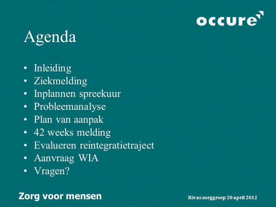 Zorg voor mensen Rivas zorggroep 20 april 2012 Agenda Inleiding Ziekmelding Inplannen spreekuur Probleemanalyse Plan van aanpak 42 weeks melding Evalueren reintegratietraject Aanvraag WIA Vragen?
