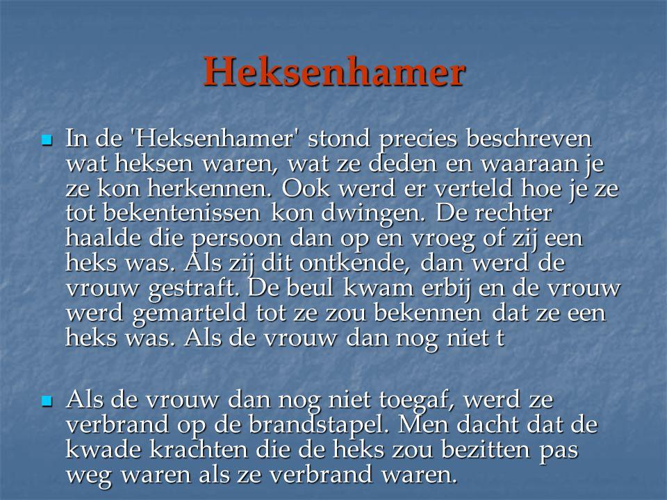 Heksenhamer In de 'Heksenhamer' stond precies beschreven wat heksen waren, wat ze deden en waaraan je ze kon herkennen. Ook werd er verteld hoe je ze