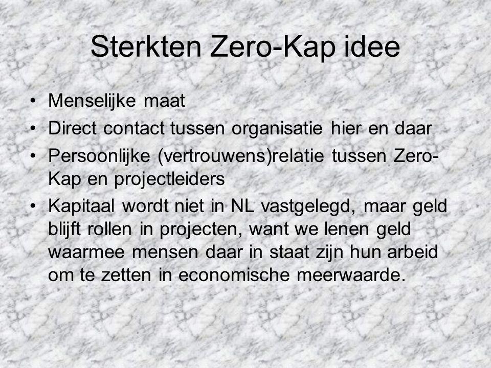 Sterkten Zero-Kap idee Menselijke maat Direct contact tussen organisatie hier en daar Persoonlijke (vertrouwens)relatie tussen Zero- Kap en projectlei