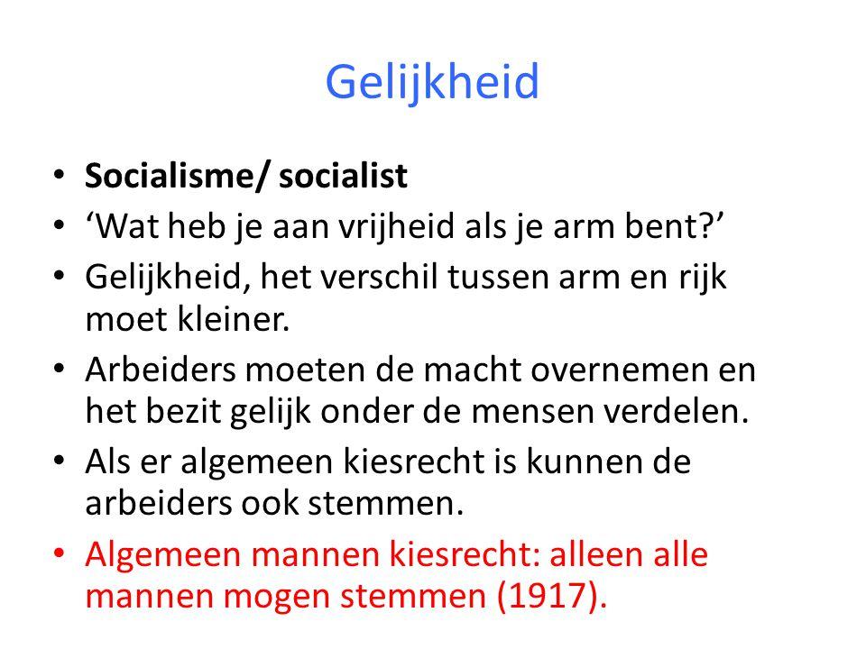 Gelijkheid Socialisme/ socialist 'Wat heb je aan vrijheid als je arm bent?' Gelijkheid, het verschil tussen arm en rijk moet kleiner. Arbeiders moeten