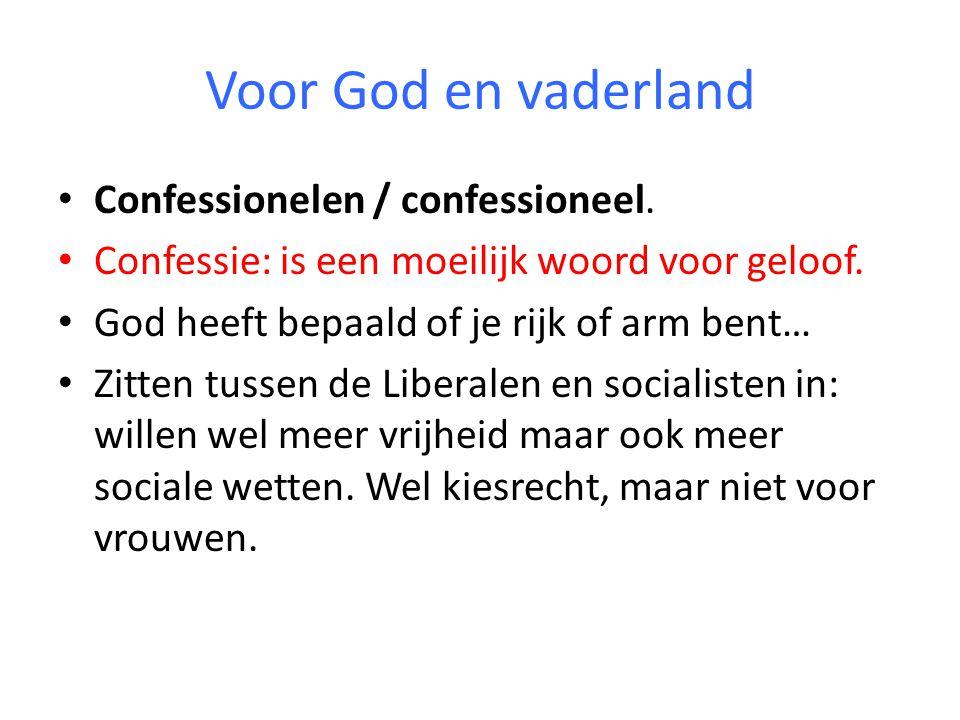 Voor God en vaderland Confessionelen / confessioneel. Confessie: is een moeilijk woord voor geloof. God heeft bepaald of je rijk of arm bent… Zitten t