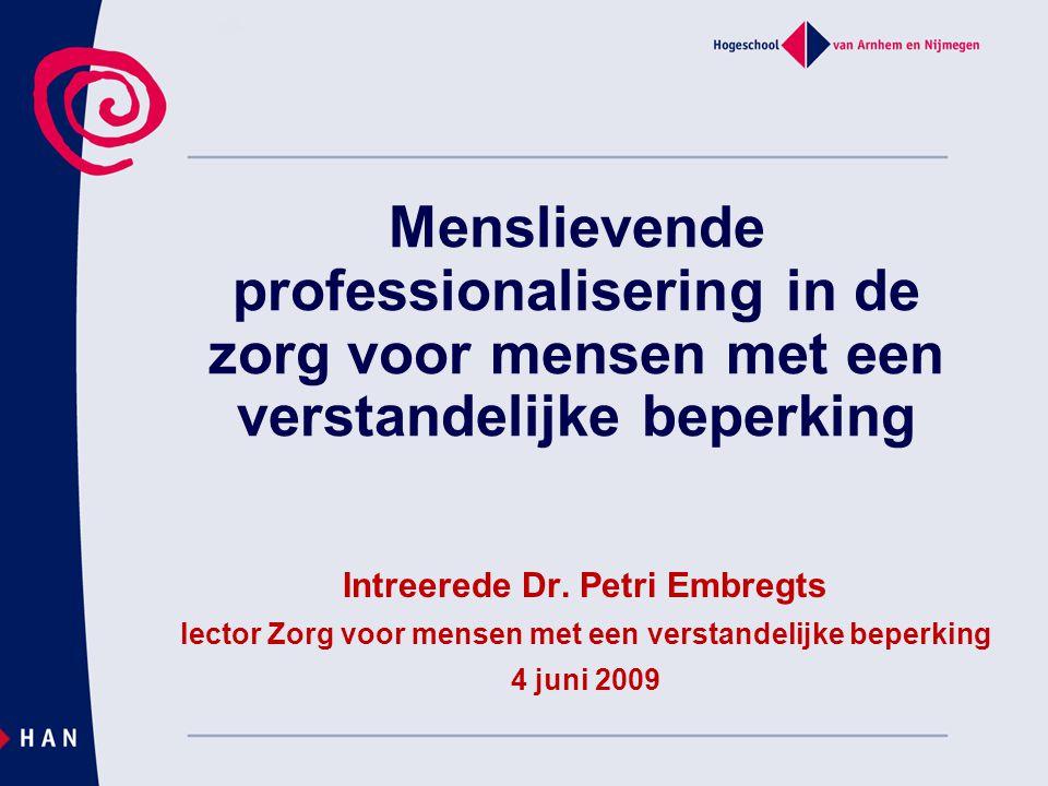 Menslievende professionalisering in de zorg voor mensen met een verstandelijke beperking Intreerede Dr. Petri Embregts lector Zorg voor mensen met een