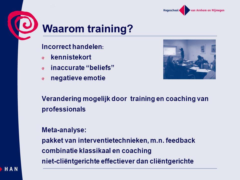 """Waarom training? Incorrect handelen : kennistekort inaccurate """"beliefs"""" negatieve emotie Verandering mogelijk door training en coaching van profession"""