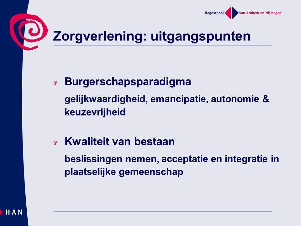 Zorgverlening: uitgangspunten Burgerschapsparadigma gelijkwaardigheid, emancipatie, autonomie & keuzevrijheid Kwaliteit van bestaan beslissingen nemen