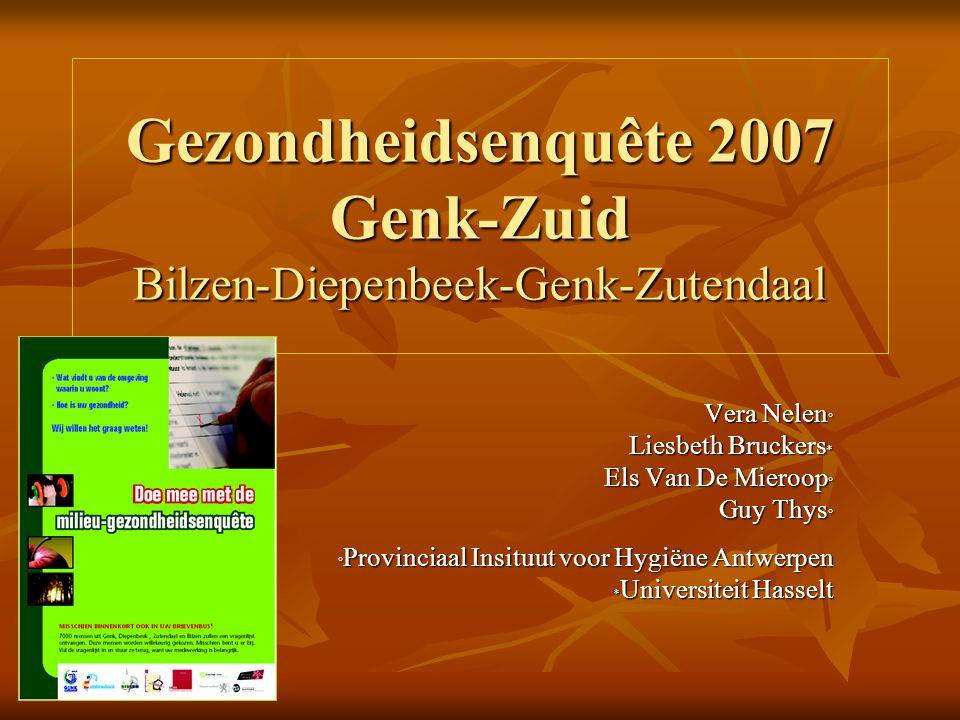 Gezondheidsenquête 2007 Genk-Zuid Bilzen-Diepenbeek-Genk-Zutendaal Vera Nelen ° Liesbeth Bruckers * Els Van De Mieroop ° Guy Thys ° ° Provinciaal Insituut voor Hygiëne Antwerpen * Universiteit Hasselt