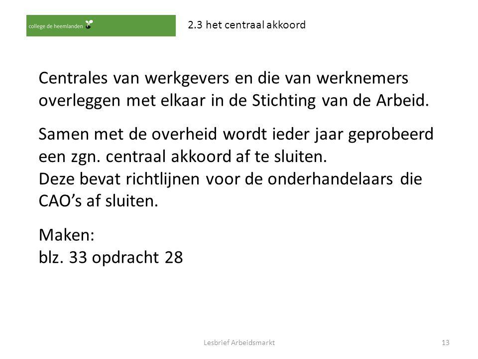 Lesbrief Arbeidsmarkt13 2.3 het centraal akkoord Centrales van werkgevers en die van werknemers overleggen met elkaar in de Stichting van de Arbeid. S