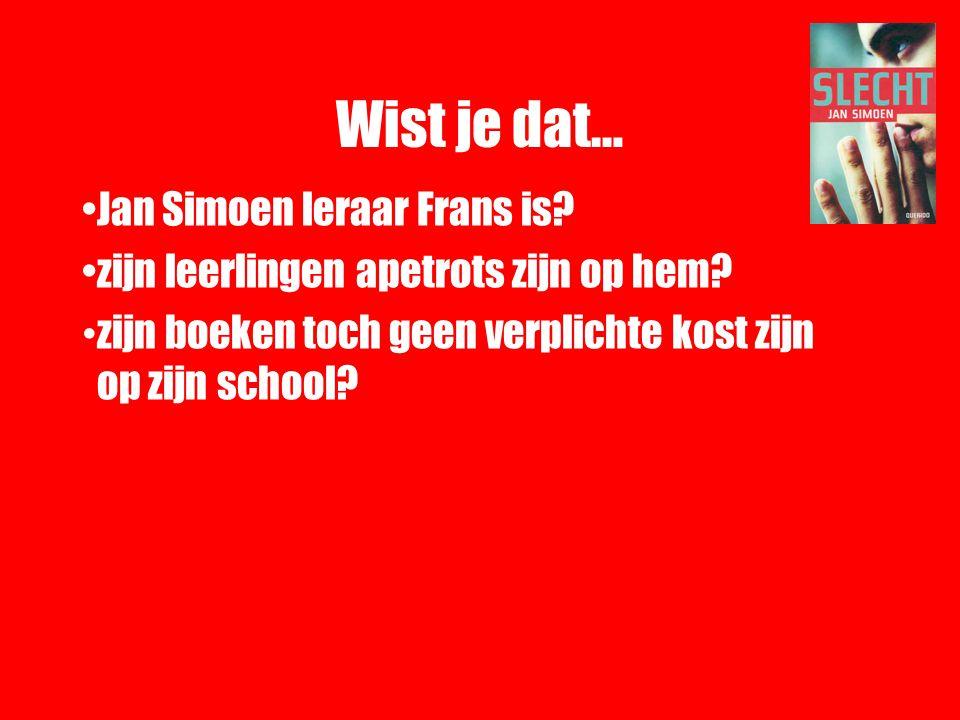 Wist je dat… Jan Simoen leraar Frans is? zijn leerlingen apetrots zijn op hem? zijn boeken toch geen verplichte kost zijn op zijn school?