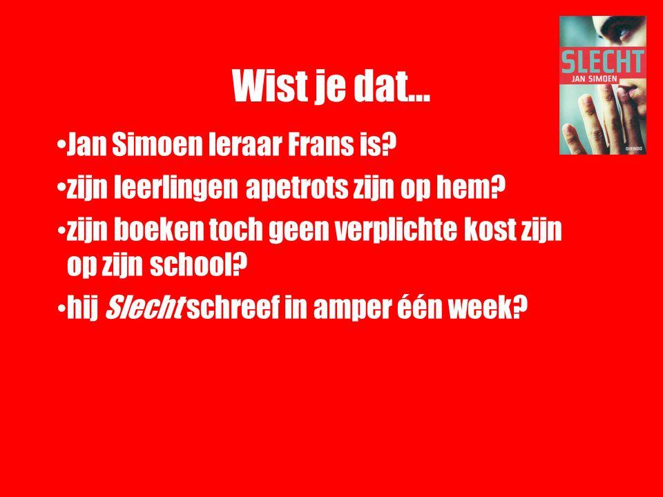 Wist je dat… Jan Simoen leraar Frans is? zijn leerlingen apetrots zijn op hem? zijn boeken toch geen verplichte kost zijn op zijn school? hij Slecht s