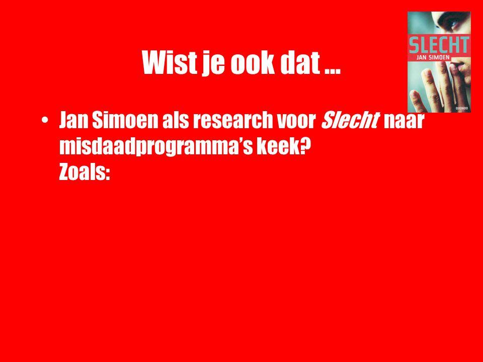 Wist je ook dat … Jan Simoen als research voor Slecht naar misdaadprogramma's keek Zoals: