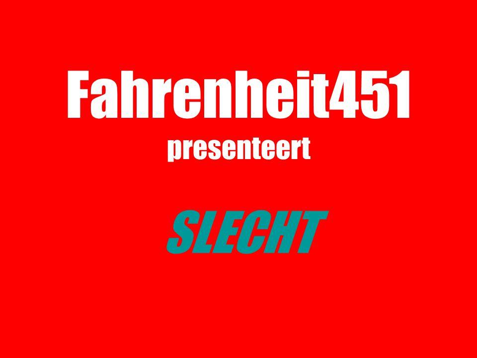 Fahrenheit451 presenteert SLECHT